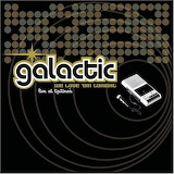 Galactic We Love 'Em Tonight Live @ Tipitina's Front Cover